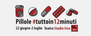 PILLOLE #tuttoin12minuti, al Teatro Studio Uno @ Teatro Studio Uno | Roma | Lazio | Italia