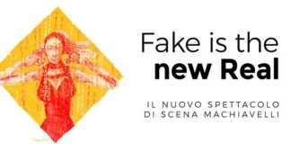 Fake is the new real la nuova produzione di teatro di Fucina Culturale Machiavelli