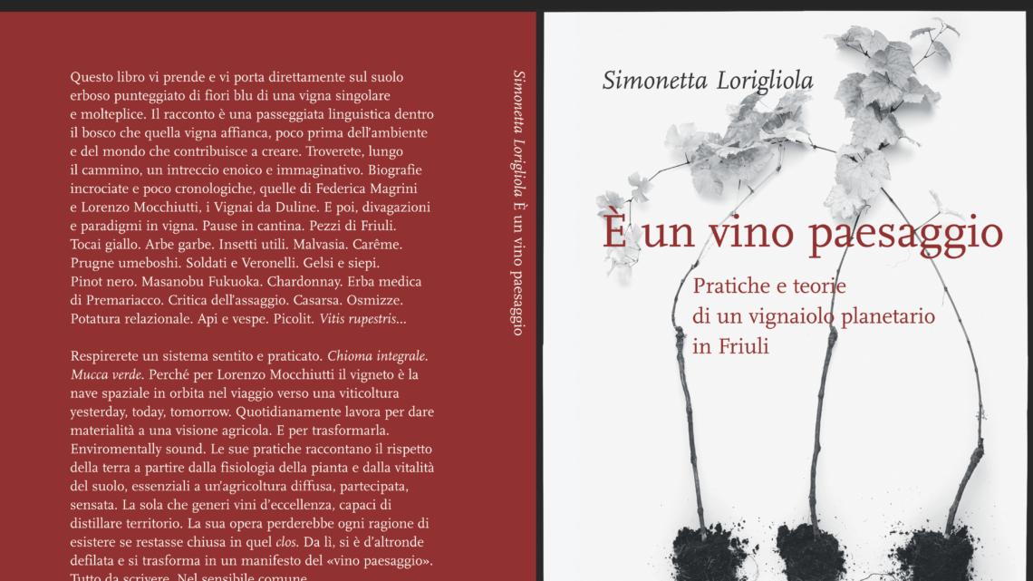 E' un vino paesaggio. Pratiche e teorie di un vignaiolo planetario in Friuli di Simonetta Lorigliola