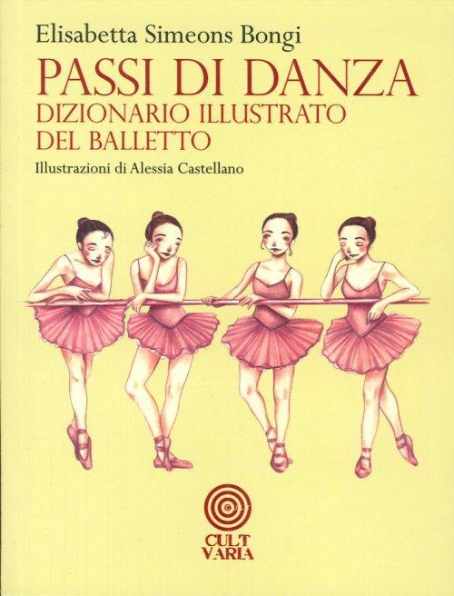 Passi di danza. Dizionario illustrato del balletto di Elisabetta Simeons Bongi