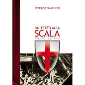 Un tetto alla Scala (Milano 1943-1944)di Federico Bianchessi